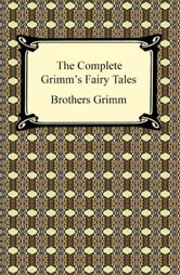 The Complete Grimm's Fairy Tales ebook by Brothers Grimm