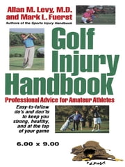 Golf Injury Handbook - Professional Advice for Amateur Athletes ebook by Allan M. Levy,Mark L. Fuerst