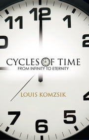 CYCLES OF TIME - FROM INFINITY TO ETERNITY ebook by Louis Komzsik