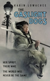 The Gaslight Dogs ebook by Karin Lowachee