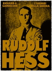 Rudolf Hess ebook by Richard J. Samuelson