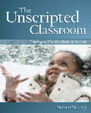 The Unscripted Classroom - Emergent Curriculum in Action ebook by Susan Stacey
