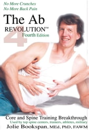 The AB Revolution Fourth Edition - No More Crunches No More Back Pain ebook by Bookspan, Jolie