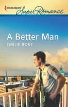 A Better Man ebook by Emilie Rose