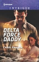 Delta Force Daddy ebook by Carol Ericson