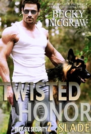 Twisted Honor - Deep Six Security Series, #2 ebook by Becky McGraw