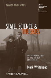 State, Science and the Skies - Governmentalities of the British Atmosphere ebook by Mark Whitehead