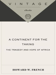 A Continent for the Taking - The Tragedy and Hope of Africa ebook by Howard W. French