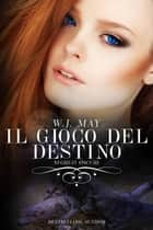 Il gioco del destino ebook by W.J. May