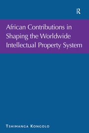 African Contributions in Shaping the Worldwide Intellectual Property System ebook by Tshimanga Kongolo