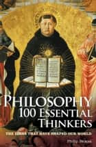 Philosophy 100 Essential Thinkers ebook by Philip Stokes