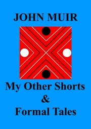My Other Shorts & Formal Tales ebook by John Muir