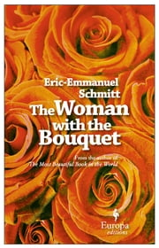 The Woman with the Bouquet ebook by Eric-Emmanuel Schmitt, Alison Anderson