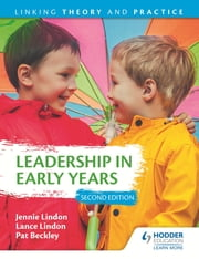 Leadership in Early Years 2nd Edition: Linking Theory and Practice ebook by Jennie Lindon,Pat Beckley,Lance Lindon