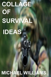 Collage of Survival Ideas ebook by Michael Williams
