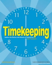 Timekeeping - Explore the History and Science of Telling Time with 15 Projects ebook by Linda Formichelli,W Eric Martin,Sam Carbaugh