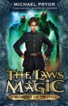 Laws Of Magic 5: Moment Of Truth ebook by Michael Pryor