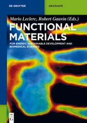 Functional Materials - For Energy, Sustainable Development and Biomedical Sciences ebook by Michèle Auger,Daniel Bélanger,Pierre Bénard,Jérôme Claverie,Marc-André Fortin,Jesse Greener,Freddy Kleitz,Gaétan Laroche,Jean-Francois Morin,Bernard Riedl,Anna Ritcey,Dominic Rochefort,Armand Soldera,Ana Tavares,Mario Leclerc,Robert Gauvin,Gerhard Wegner,Nicolas Allard,Ahmad Al Shboul