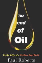 The End of Oil - On the Edge of a Perilous New World ebook by Paul Roberts