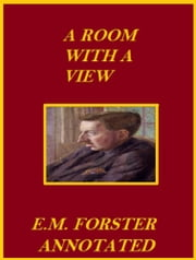 A Room With a View (Annotated) ebook by E.M. Forster