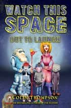 Watch This Space 1: Out to Launch ebook by Colin Thompson