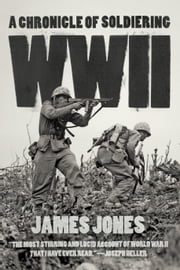 WWII - A Chronicle of Soldiering ebook by James Jones