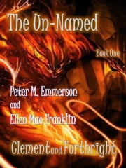 Book 1 of the Un-Named Chronicles: Forthright and Clement ebook by Peter M. Emmerson,Ellen Mae Franklin