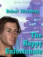 The Happy Unfortunate ebook by
