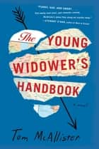 The Young Widower's Handbook - A Novel ebook by Tom McAllister