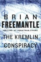 The Kremlin Conspiracy ebook by Brian Freemantle