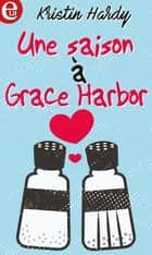 Une saison à Grace Harbor ebook by Kristin Hardy