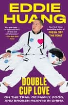 Double Cup Love - On the Trail of Family, Food, and Broken Hearts in China 電子書籍 by Eddie Huang