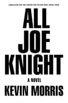 All Joe Knight - A Novel ebook by Kevin Morris