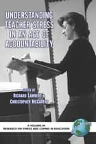 Understanding Teacher Stress in an Age of Accountability ebook by Richard Lambert,Christopher McCarthy