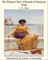 The Woman's Part: A Record of Munitions Work ebook by L. K. Yates