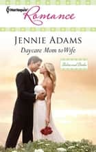 Daycare Mom to Wife - A Single Dad Romance ebook by Jennie Adams