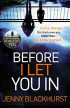 Before I Let You In - Thrilling psychological suspense from No.1 bestseller ebook by Jenny Blackhurst