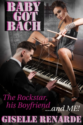 Baby Got Bach: The Rockstar, His Boyfriend and Me ebook by Giselle Renarde