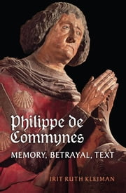 Philippe de Commynes - Memory, Betrayal, Text ebook by Irit Ruth Kleiman