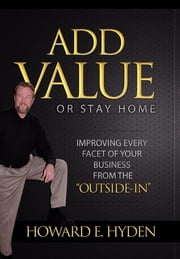 Add Value or Stay Home ebook by Howard E. Hyden
