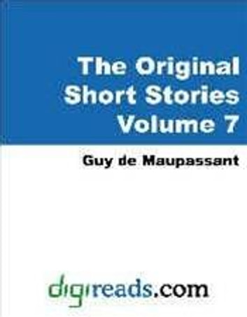 Original Short Stories Of Maupassant, Volume 7 ebook by Guy De Maupassant