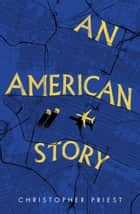 An American Story ebook by Christopher Priest