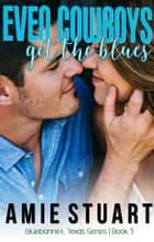 Even Cowboys Get the Blues - Bluebonnet, Texas, #5 ebook by Amie Stuart