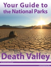 Your Guide to Death Valley National Park ebook by Michael Joseph Oswald