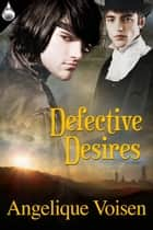 Defective Desires ebook by Angelique Voisen