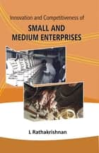 Innovation and Competitiveness of Small and Medium Enterprises ebook by L. Rathakrishnan