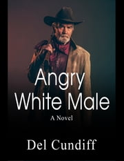 Angry White Male ebook by Del Cundiff