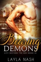 Bearing Demons - City Shifters: the Den, #4 ebook by Layla Nash