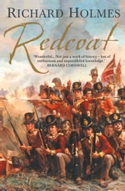 Redcoat: The British Soldier in the Age of Horse and Musket ebook by Richard Holmes
