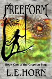 Freeform: Book One of the Gryphon Saga, Third Edition ebook by L.E. Horn